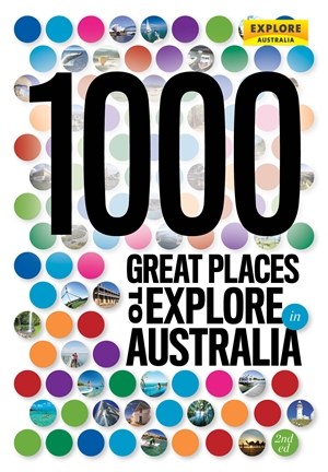 1000 Great Places to Explore in Australia 2nd ed
