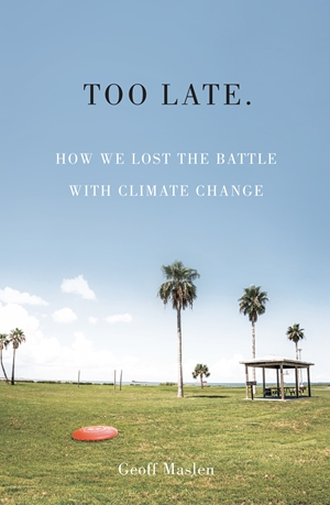 Too Late: How we lost the battle with climate change