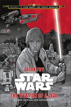 Star Wars: The Weapon of a Jedi:  A Luke Skywalker Adventure