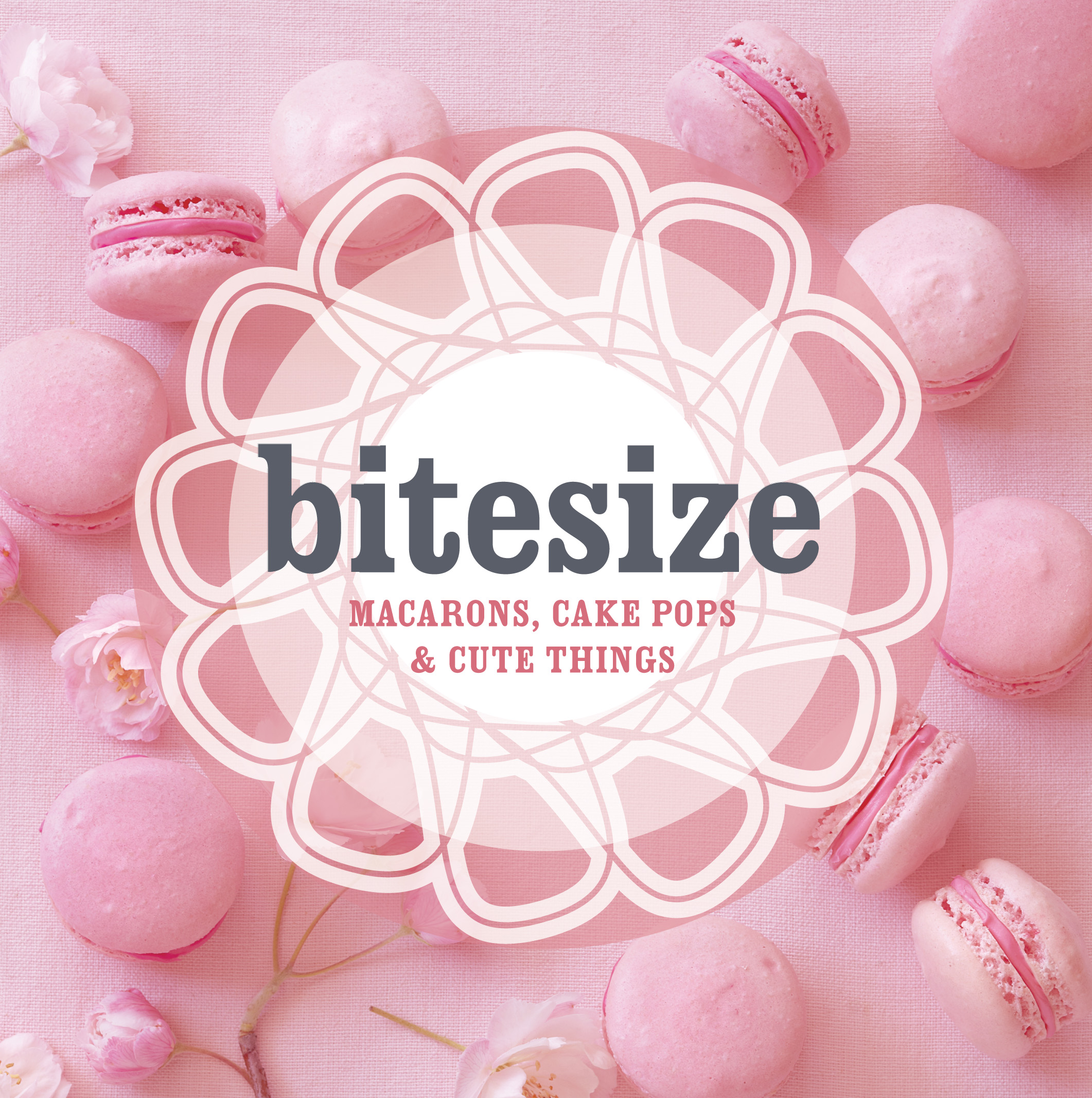 Bitesize: 50 Macarons, Cakepops and Cute Things