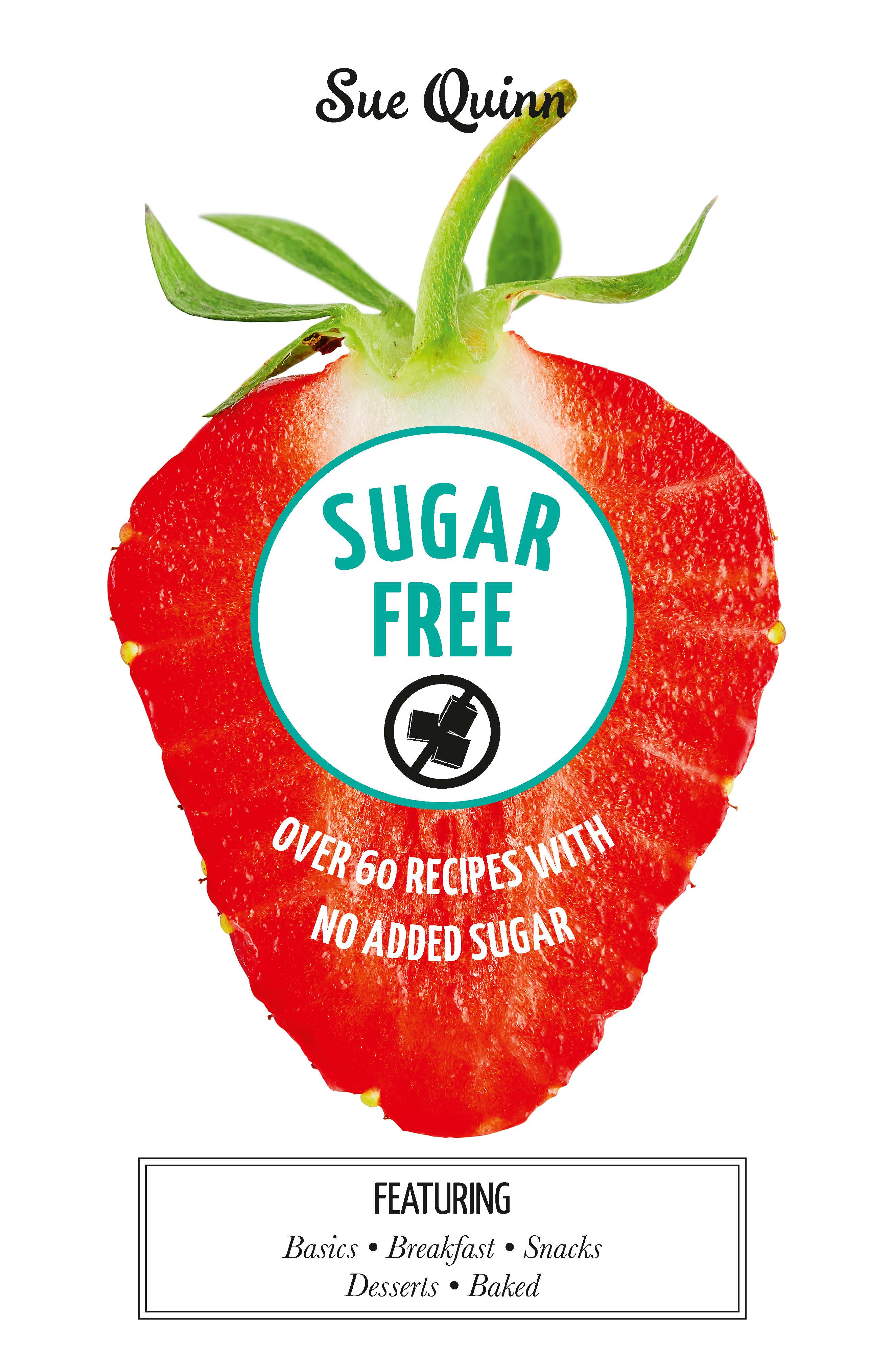 Sugar Free: Over 60 Recipes with No Added Sugar